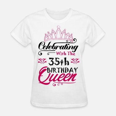 35th Celebrating With The 35 th Birthday Queen - Women's T-Shirt