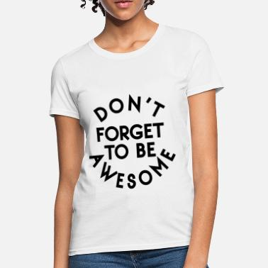 Forget Awesome Never Forget - Women's T-Shirt