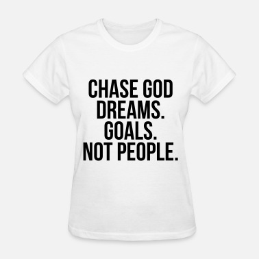 Chase God Chase God, dreams, goals, not people - Women's T-Shirt