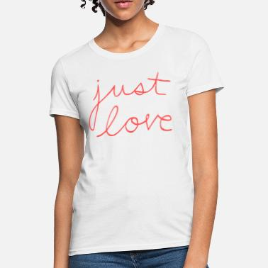 Just Love Just Love - Women's T-Shirt