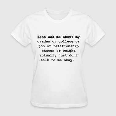 dont ask me about my grades - Women's T-Shirt