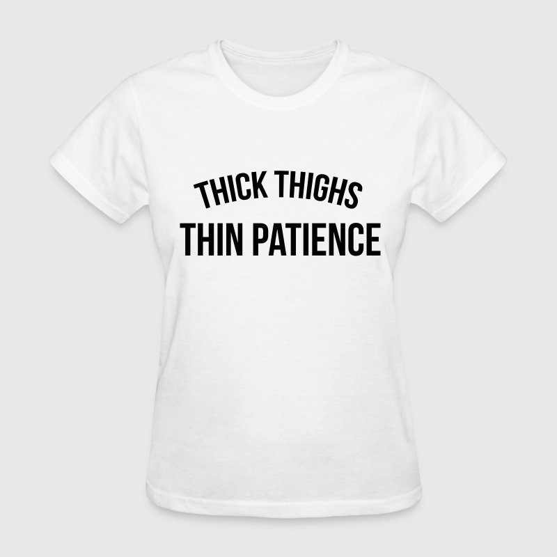 Thick thighs, thin patience - Women's T-Shirt