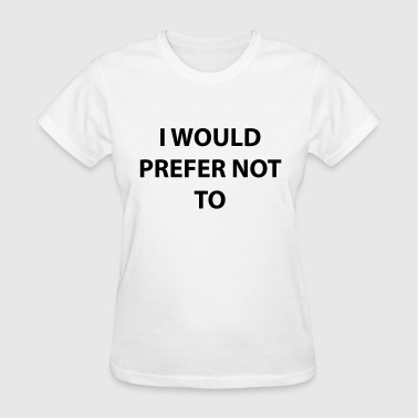 I would prefer not to - Women's T-Shirt