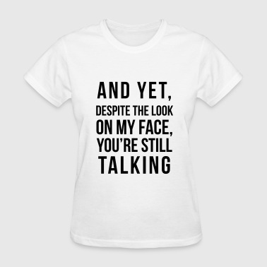 And yet, despite the look on my face - Women's T-Shirt