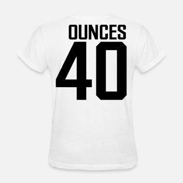40 Ounces - Women's T-Shirt