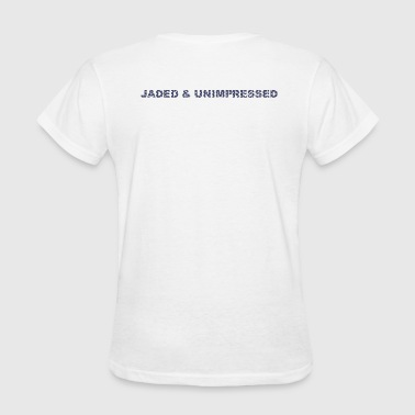 Unimpressed wordtease JADED AND UNIMPRESSED - Women's T-Shirt