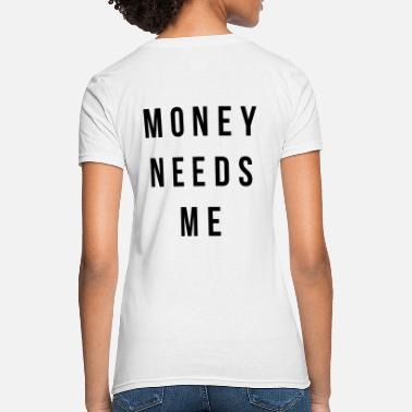 Money Needs Me Money needs me - Women's T-Shirt