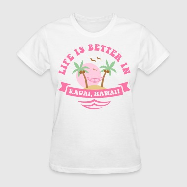 Life's Better In Kauai - Women's T-Shirt