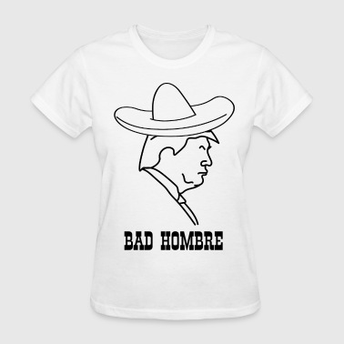 Funny Trump Bad Hombre - Women's T-Shirt