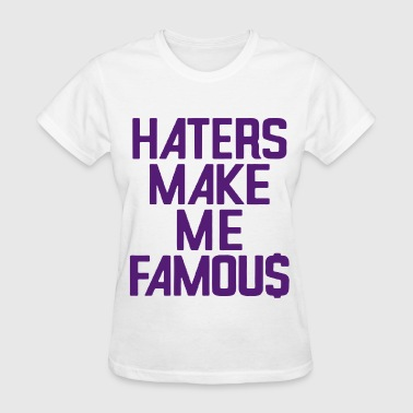 HATERS MAKE ME FAMOU$ - Women's T-Shirt