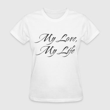 my life my love - Women's T-Shirt