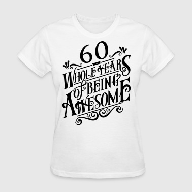 60 Whole Years of Being Awesome - Women's T-Shirt
