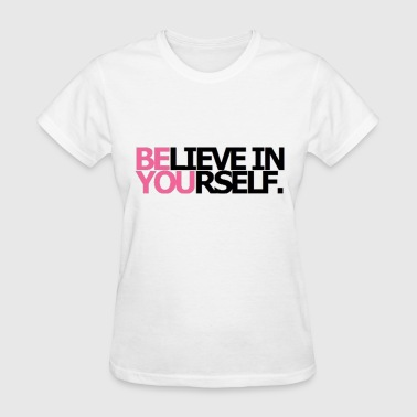 Be You Believe In Yourself - Women's T-Shirt