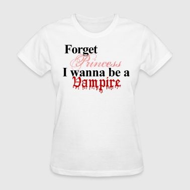 Forget princess Vampire - Women's T-Shirt