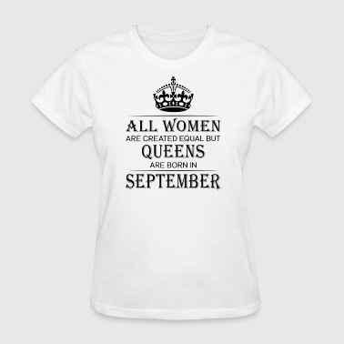 All Women Are Created Equal But Queens Are Born In - Women's T-Shirt