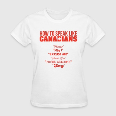 How to Speak Like Canadians - Women's T-Shirt