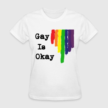 Gay Is OK Rainbow Colourful LGBT - Women's T-Shirt