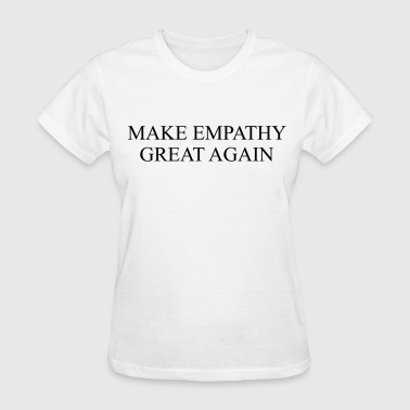 Make empathy great again - Women's T-Shirt
