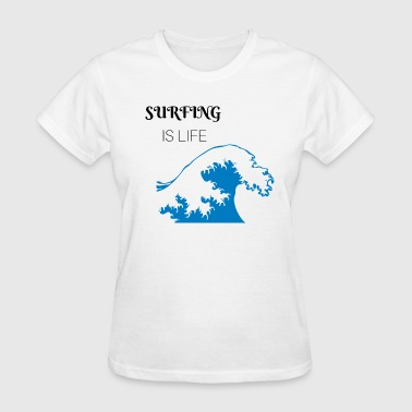 Surfing Is Life - Women's T-Shirt