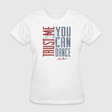 Trust Me You Can Dance, Vodka - Women's T-Shirt