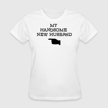 Just Married My Handsome New Husband - Women's T-Shirt