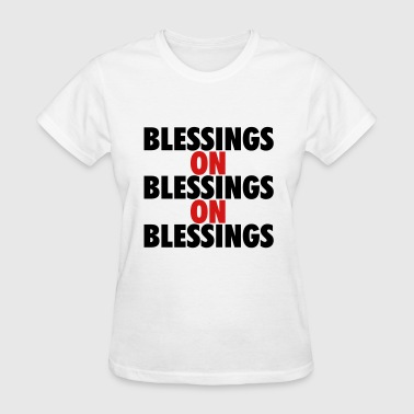 Blessings on blessings on blessing - Women's T-Shirt