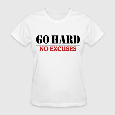 Go hard-no excuses - Women's T-Shirt