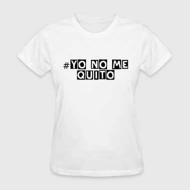 Yo no me quito - Women's T-Shirt