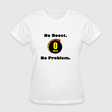 No Boost. No Problem. - Women's T-Shirt
