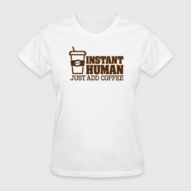 Instant human just add coffee - Women's T-Shirt