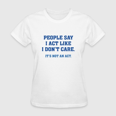 It's Not An Act - Women's T-Shirt