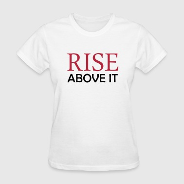 RISE Above It - Women's T-Shirt
