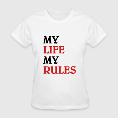 My life, my rules - Women's T-Shirt