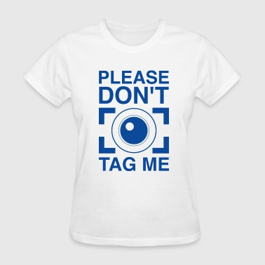 Please Don't Tag Me - Women's T-Shirt