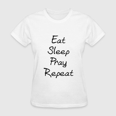 Eat sleep pray repeat - Women's T-Shirt
