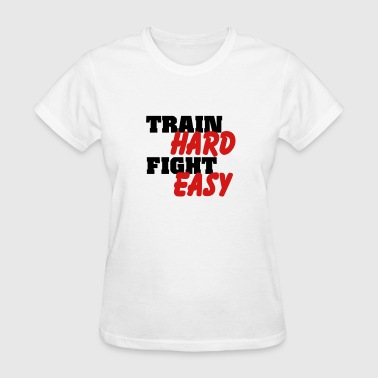 Train hard, fight easy - Women's T-Shirt