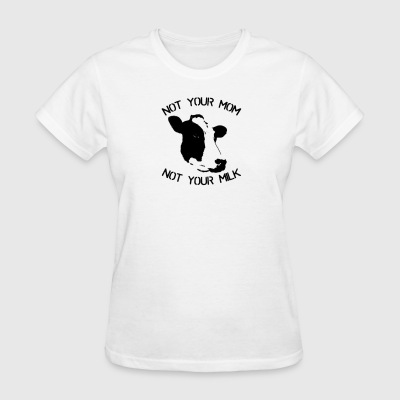 NOT YOUR MOM-NOT YOUR MILK - Women's T-Shirt