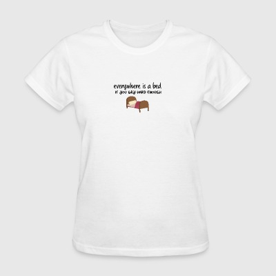 Everywhere is a bed - Women's T-Shirt