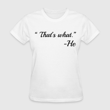 That's What -He - Women's T-Shirt