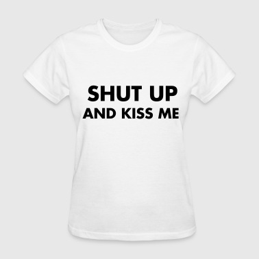 Shut up and kiss me - Women's T-Shirt