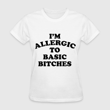 I'm allergic to basic bitches - Women's T-Shirt