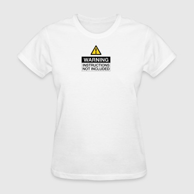 Warning: Instructions Not Included - Women's T-Shirt