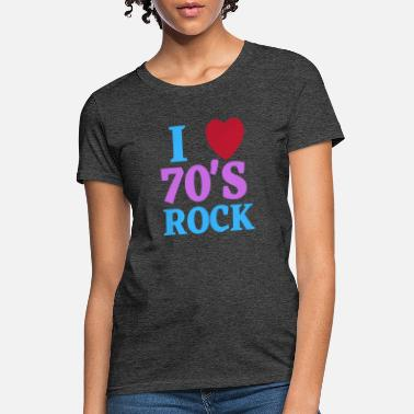 70s I Love The Rock Of The 70s Vintage Retro Old Music - Women's T-Shirt