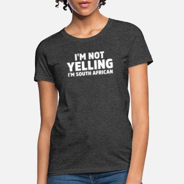 South I'm not Yelling I'm south African Funny South - Women's T-Shirt