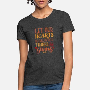 Thanksgiving Let Hearts be full Thanks & Giving - Women's T-Shirt