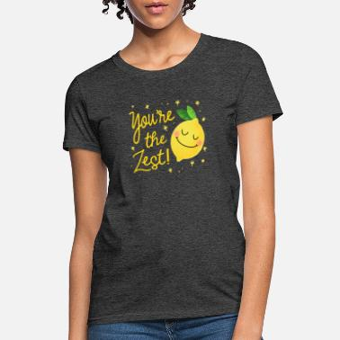 Funny Statement You're the Zest - Women's T-Shirt