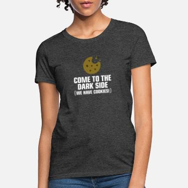 Sesame Come To The Dark Side. We Have Cookies! - Women's T-Shirt