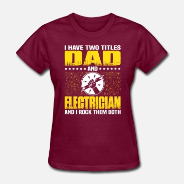 Fathers Day Dad Electrician Electrician Dad T Shirt For Fathers Day Gift - Women's T-Shirt