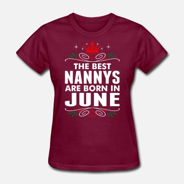The Best Grandmas Are Born In June The Best Nannys Are Born In June - Women's T-Shirt
