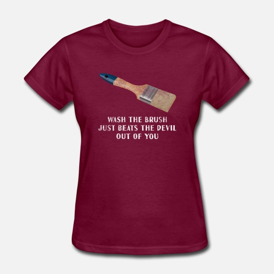Wash The Brush Just Beats The Devil Out Of You Tee Women's T